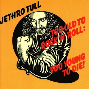Jethro Tull - Too Old to Rock'n'Roll, Too Young to Die!